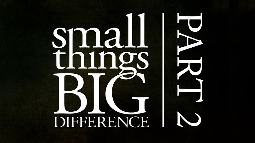 Small Things, Big Difference - Part 2