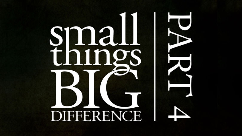 Small Things Big Difference - Part 4