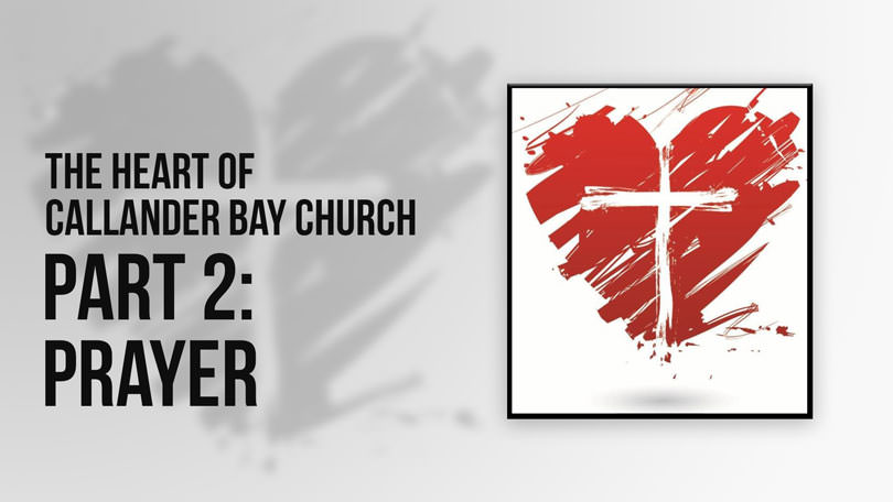 The Heart of Callander Bay Church - Part 2: Prayer