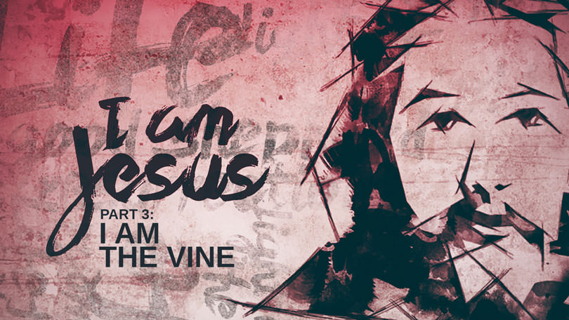 I Am Jesus - Part 3 - I Am the Vine
