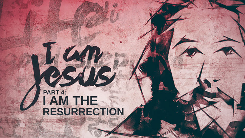 I Am Jesus - Part 4 - I Am the Resurrection