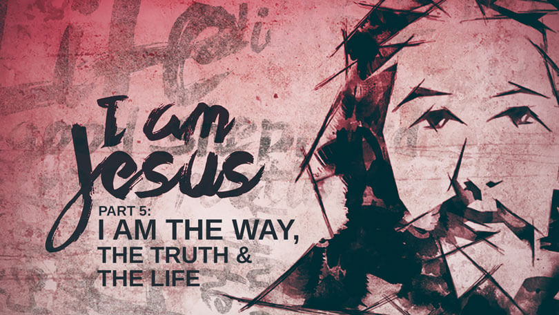 I Am Jesus - Part 5 - I Am the Way, the Truth and the Life