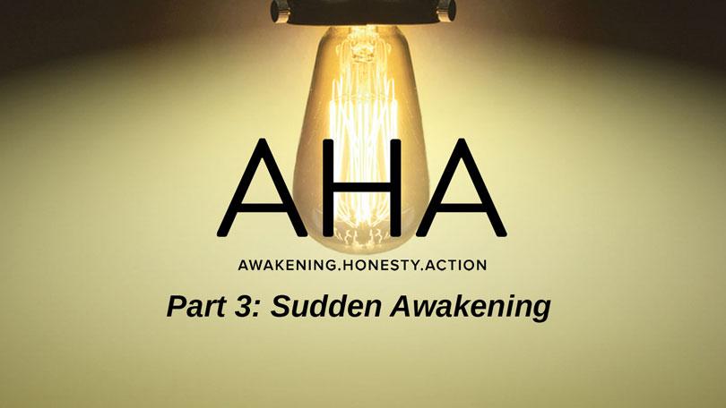 AHA - Part 3 - Sudden Awakening