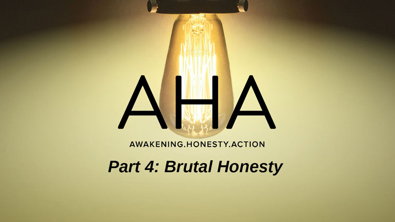 AHA - Part 4 - Brutal Honesty