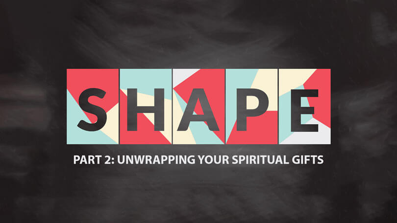 Discovering Your Shape - Part 1 - Unwrapping Your Spiritual Gifts