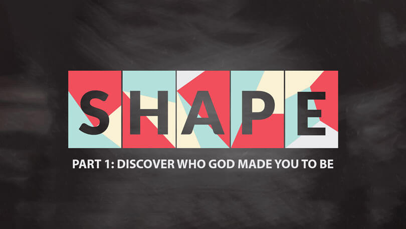 Discovering Your Shape - Part 1 - Discover Who God Made You To Be