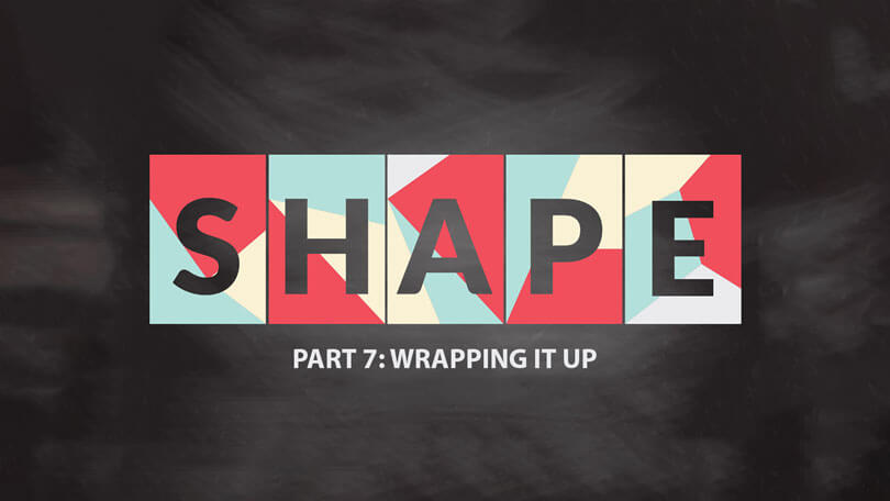 Discovering Your Shape - Part 7 - Wrapping it up