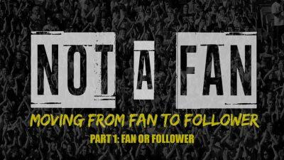 Not A Fan - Part 1 - Fan Or Follower