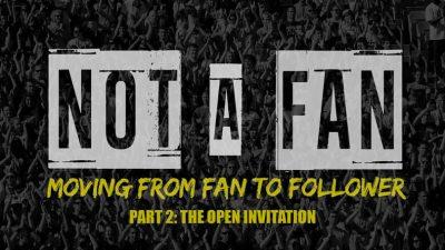 Not A Fan - Part 2 - The Open Invitation