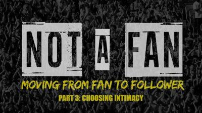 Not A Fan - Part 3 - Choosing Intimacy