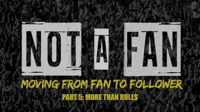 Not A Fan - Part 5 - More Than Rules