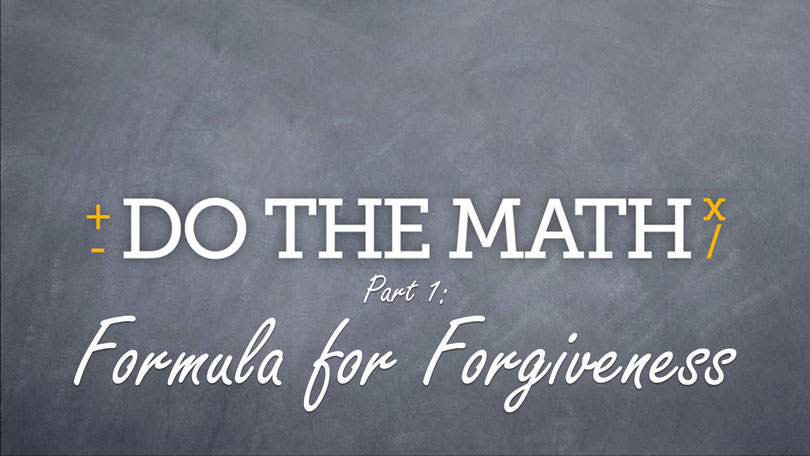 Do The Math - Part 1 - Forumla for Forgiveness