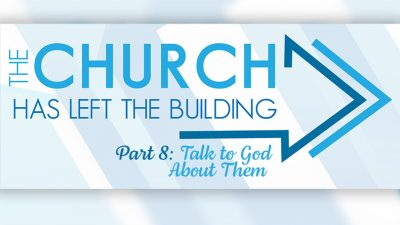 The Church Has Left The Building - Part 8 - Talk to God About Them