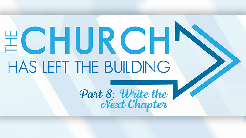 The Church Has Left The Building - Part 9 - Write the Next Chapter