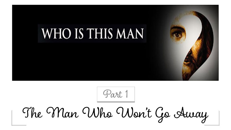 Who Is This Man? - Part 1 - The Man Who Wouldn't Go Away
