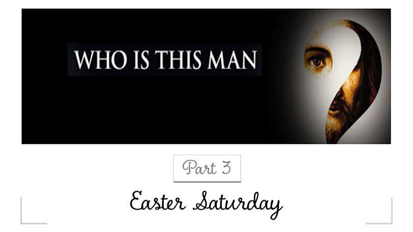 Who Is This Man - Part 3 - Easter Saturday