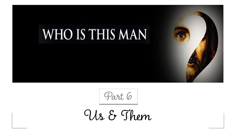 Who Is This Man - Part 6 - Us & Them