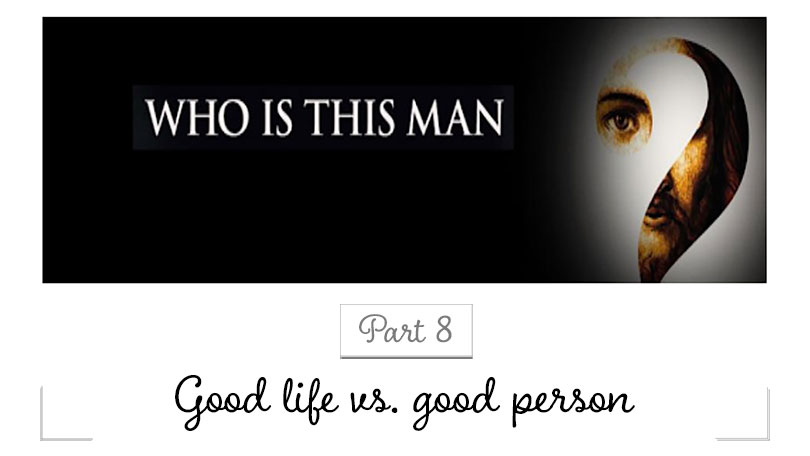 Who Is This Man - Part 8 - Good life vs good person