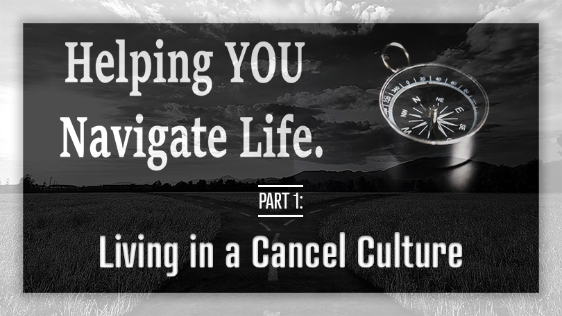 Helping YOU Navigate Life - Living in a Cancel Culture