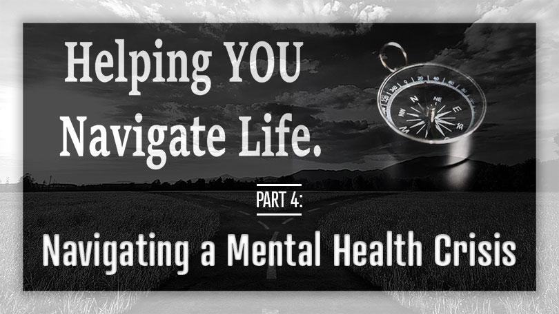 Helping YOU Navigate Life - Navigating a Mental Health Crisis