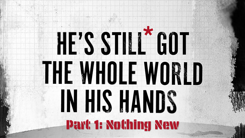 He's Still Got the Whole World in His Hands - Part 1 - Nothing New
