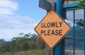 slowly please