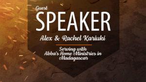 Guest Speaker - Alex & Rachel Kariuki - Serving with Abba's Home ministries in Madagascar