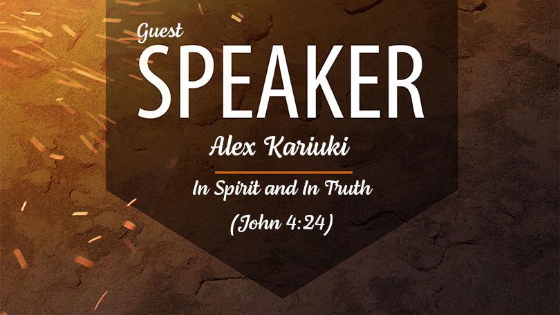 Guest Speaker - Alex Kariuki - In Spirit and In Truth