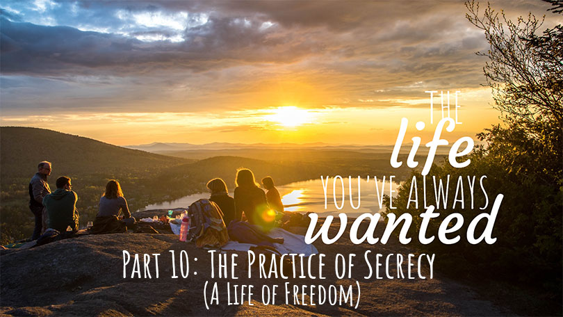 The LIFE You've Always Wanted - Part 10 - The Practice of Secrecy