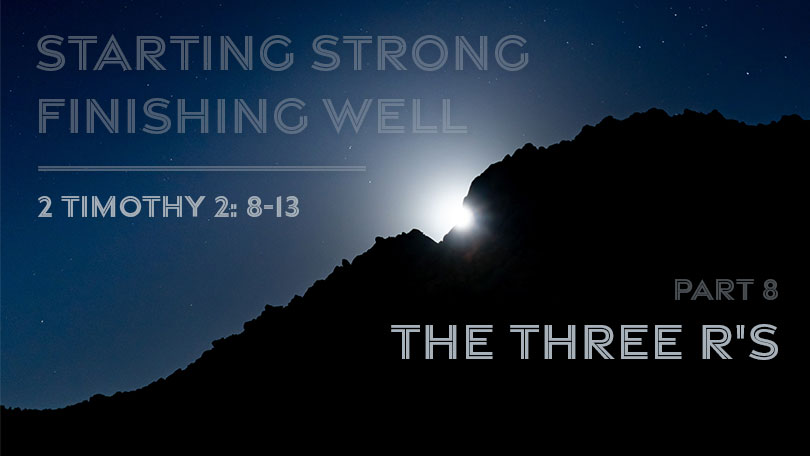 07.11.2021 - Starting Strong - Finishing Well - Part 8 - The Three R's