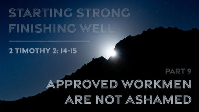 Starting Strong - Finishing Well - Part 9 - Approved Workmen are Not Ashamed