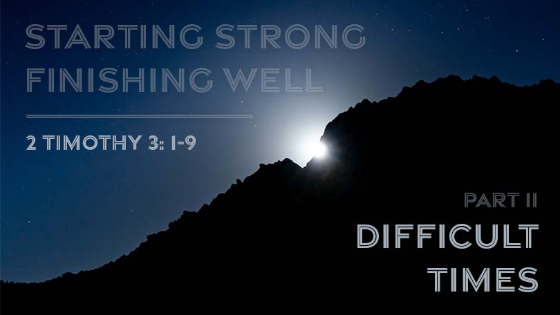 Starting Strong - Finishing Well - Part 11 - Difficult TImes